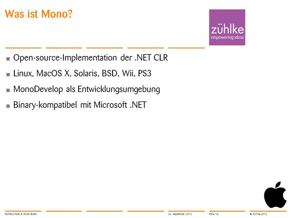© Zühlke 2012 Was ist Mono? Open-source-Implementation der.NET CLR Linux, MacOS X, Solaris, BSD, Wii, PS3 MonoDevelop als Entwicklungsumgebung Binary-