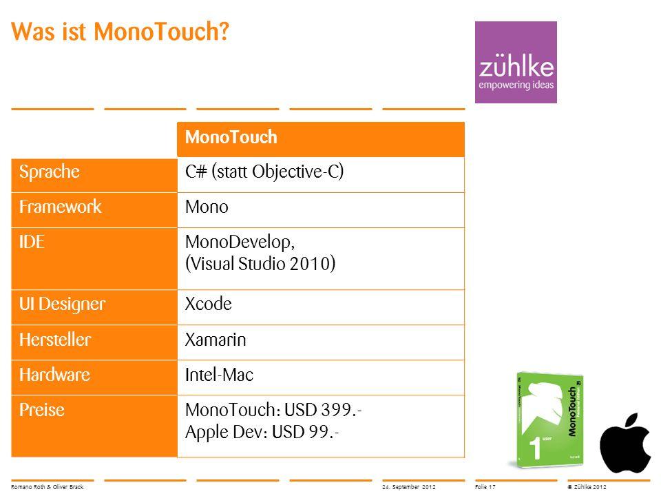 © Zühlke 2012 Was ist MonoTouch? MonoTouch SpracheC# (statt Objective-C) FrameworkMono IDEMonoDevelop, (Visual Studio 2010) UI DesignerXcode Herstelle