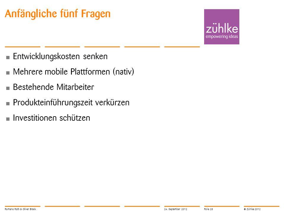 © Zühlke 2012 Anfängliche fünf Fragen Entwicklungskosten senken Mehrere mobile Plattformen (nativ) Bestehende Mitarbeiter Produkteinführungszeit verkü