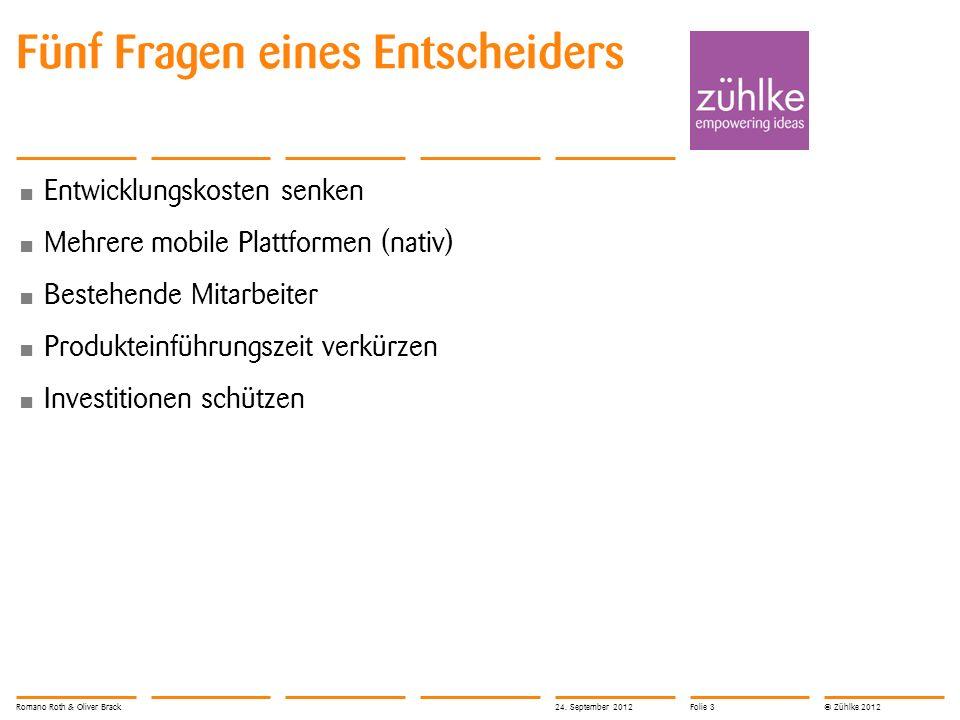 © Zühlke 2012 Fünf Fragen eines Entscheiders Entwicklungskosten senken Mehrere mobile Plattformen (nativ) Bestehende Mitarbeiter Produkteinführungszei