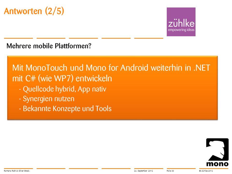 © Zühlke 2012 Antworten (2/5) Mehrere mobile Plattformen? Mit MonoTouch und Mono for Android weiterhin in.NET mit C# (wie WP7) entwickeln - Quellcode