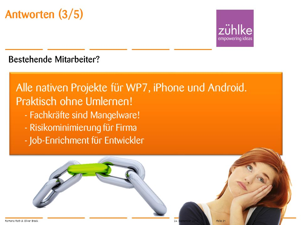 © Zühlke 2012 Antworten (3/5) Bestehende Mitarbeiter? Alle nativen Projekte für WP7, iPhone und Android. Praktisch ohne Umlernen! - Fachkräfte sind Ma