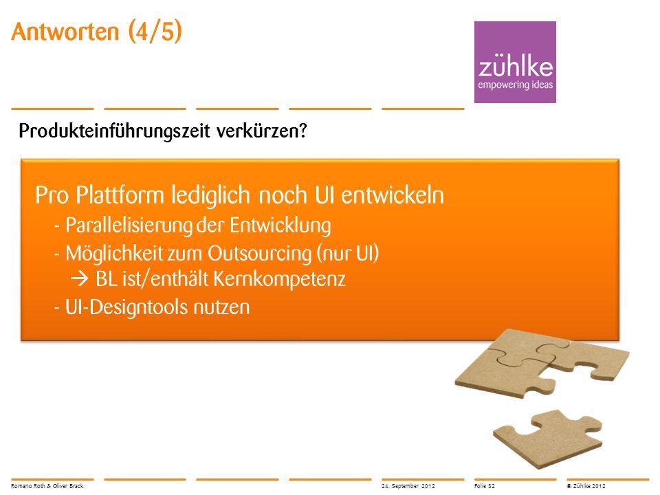 © Zühlke 2012 Antworten (4/5) Produkteinführungszeit verkürzen? Pro Plattform lediglich noch UI entwickeln - Parallelisierung der Entwicklung - Möglic