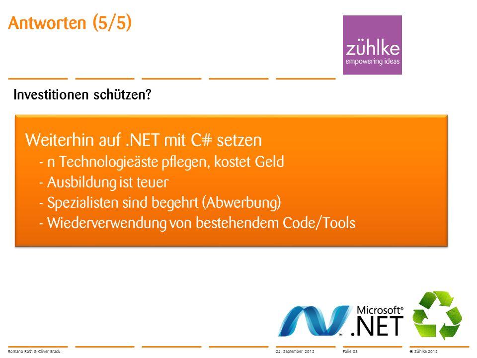 © Zühlke 2012 Antworten (5/5) Investitionen schützen? Weiterhin auf.NET mit C# setzen - n Technologieäste pflegen, kostet Geld - Ausbildung ist teuer