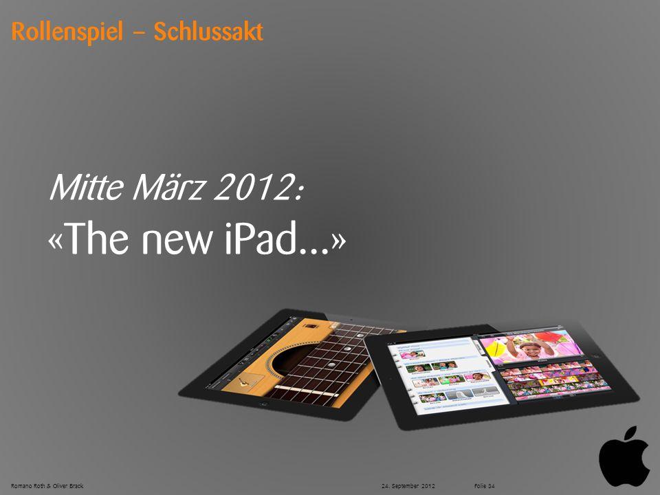 © Zühlke 2012 Rollenspiel – Schlussakt Mitte März 2012: «The new iPad...» Romano Roth & Oliver Brack24. September 2012Folie 34