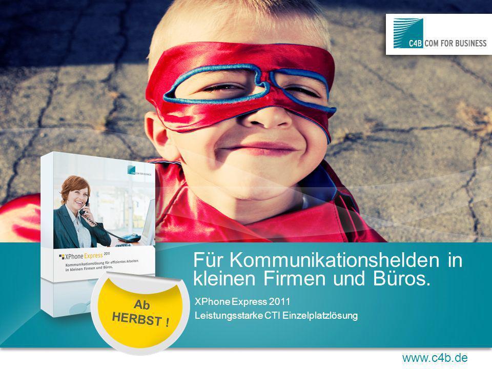 www.c4b.de Für Kommunikationshelden in kleinen Firmen und Büros. XPhone Express 2011 Leistungsstarke CTI Einzelplatzlösung Ab HERBST !