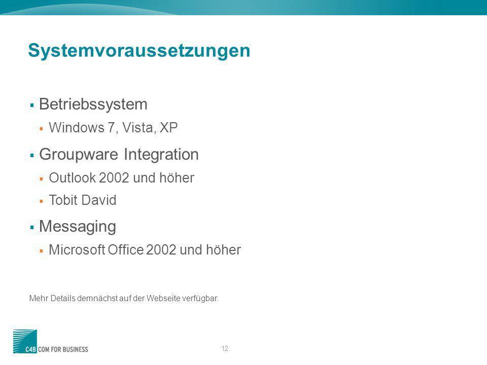 12 Systemvoraussetzungen Betriebssystem Windows 7, Vista, XP Groupware Integration Outlook 2002 und höher Tobit David Messaging Microsoft Office 2002