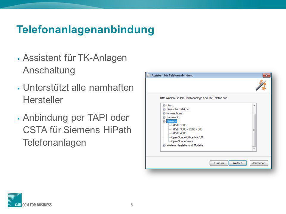 8 Assistent für TK-Anlagen Anschaltung Unterstützt alle namhaften Hersteller Anbindung per TAPI oder CSTA für Siemens HiPath Telefonanlagen Telefonanl