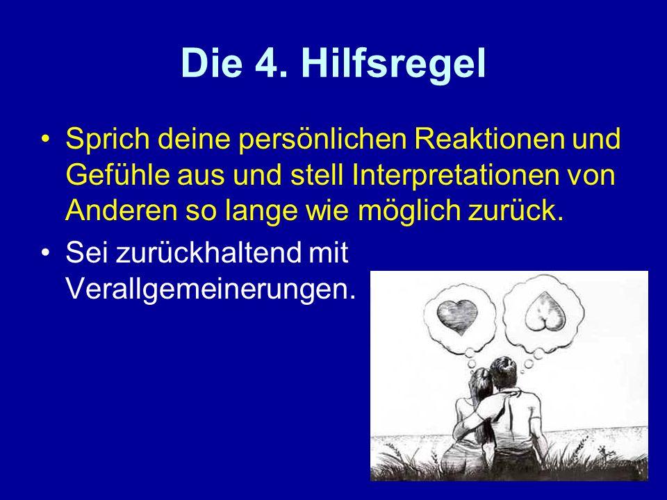 20 Die 4. Hilfsregel Sprich deine persönlichen Reaktionen und Gefühle aus und stell Interpretationen von Anderen so lange wie möglich zurück. Sei zurü