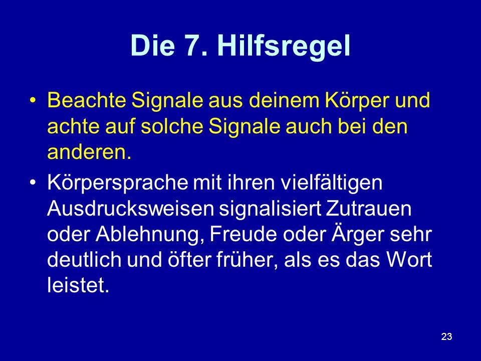 23 Die 7. Hilfsregel Beachte Signale aus deinem Körper und achte auf solche Signale auch bei den anderen. Körpersprache mit ihren vielfältigen Ausdruc