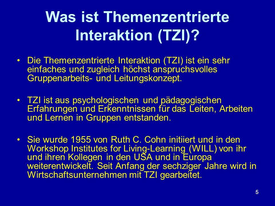 5 Was ist Themenzentrierte Interaktion (TZI)? Die Themenzentrierte Interaktion (TZI) ist ein sehr einfaches und zugleich höchst anspruchsvolles Gruppe
