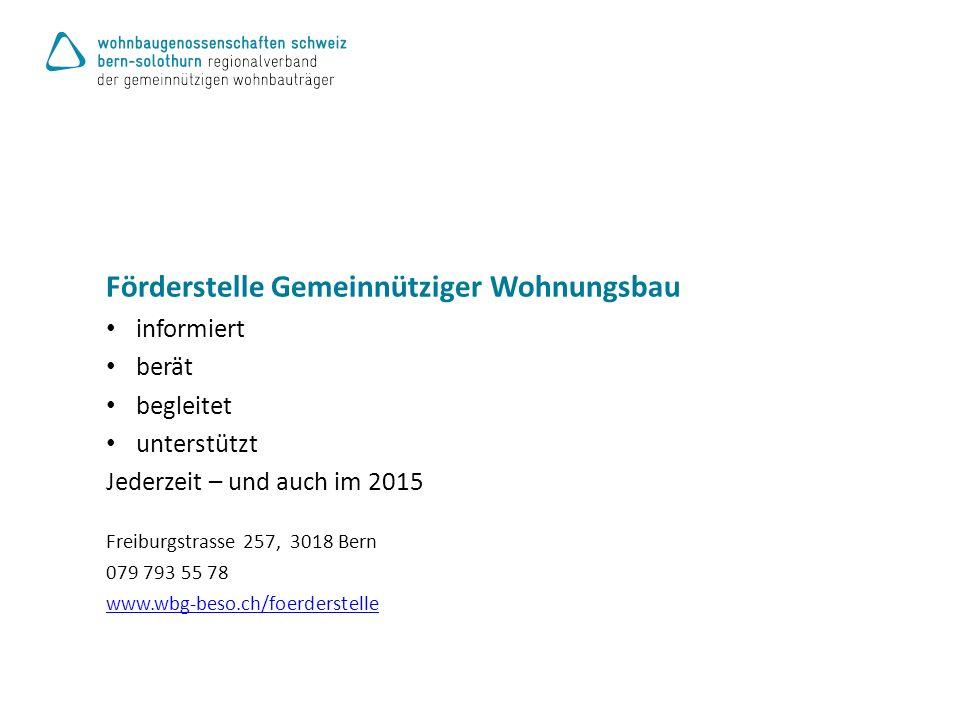 Förderstelle Gemeinnütziger Wohnungsbau informiert berät begleitet unterstützt Jederzeit – und auch im 2015 Freiburgstrasse 257, 3018 Bern 079 793 55 78 www.wbg-beso.ch/foerderstelle