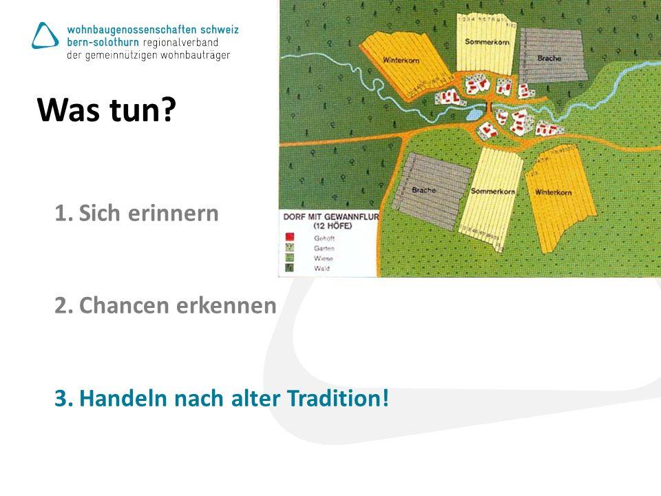 Was tun 1.Sich erinnern 2.Chancen erkennen 3.Handeln nach alter Tradition!