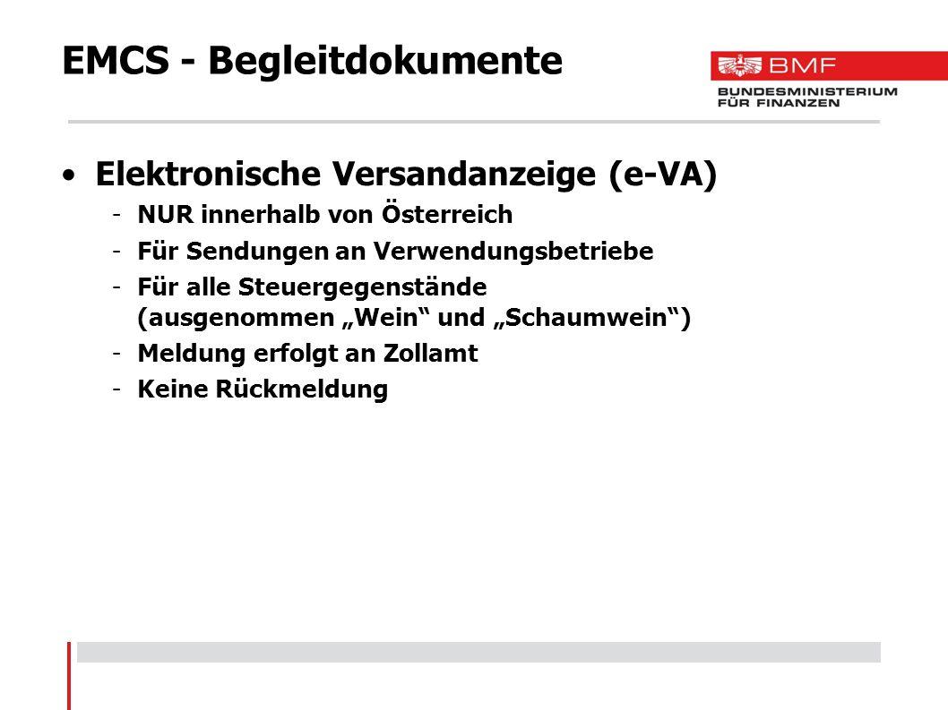 EMCS - Begleitdokumente Elektronische Versandanzeige (e-VA) -NUR innerhalb von Österreich -Für Sendungen an Verwendungsbetriebe -Für alle Steuergegens