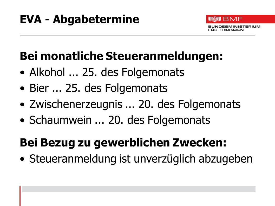 EVA - Abgabetermine Bei monatliche Steueranmeldungen: Alkohol... 25. des Folgemonats Bier... 25. des Folgemonats Zwischenerzeugnis... 20. des Folgemon