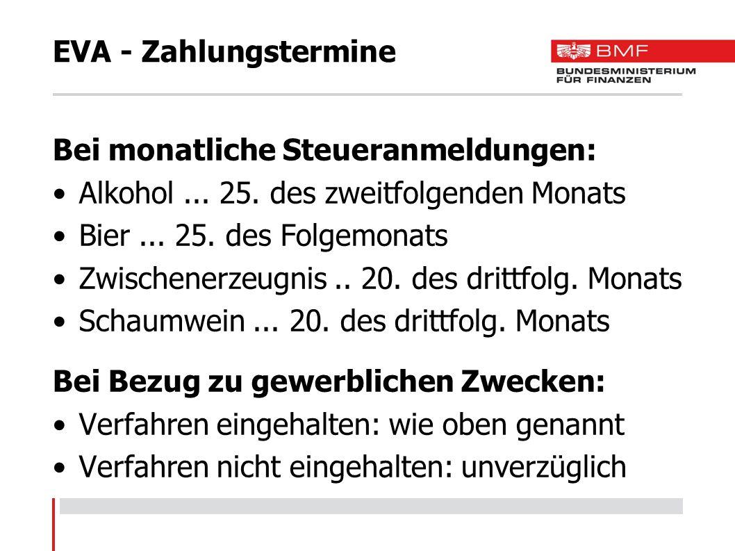 EVA - Zahlungstermine Bei monatliche Steueranmeldungen: Alkohol... 25. des zweitfolgenden Monats Bier... 25. des Folgemonats Zwischenerzeugnis.. 20. d