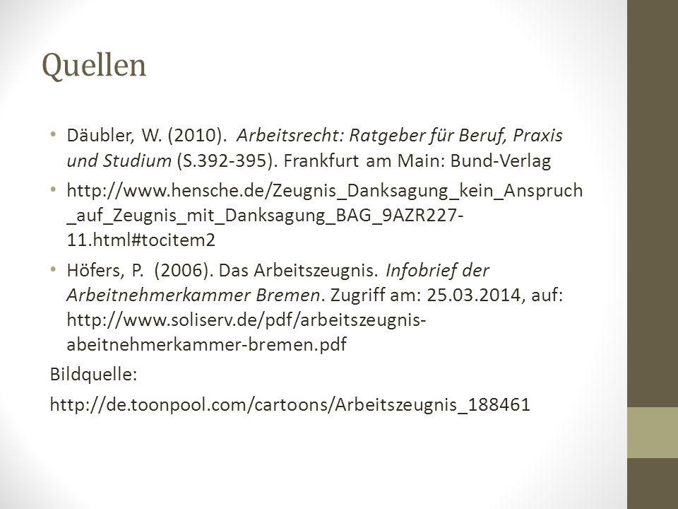 Quellen Däubler, W. (2010). Arbeitsrecht: Ratgeber für Beruf, Praxis und Studium (S.392-395). Frankfurt am Main: Bund-Verlag http://www.hensche.de/Zeu