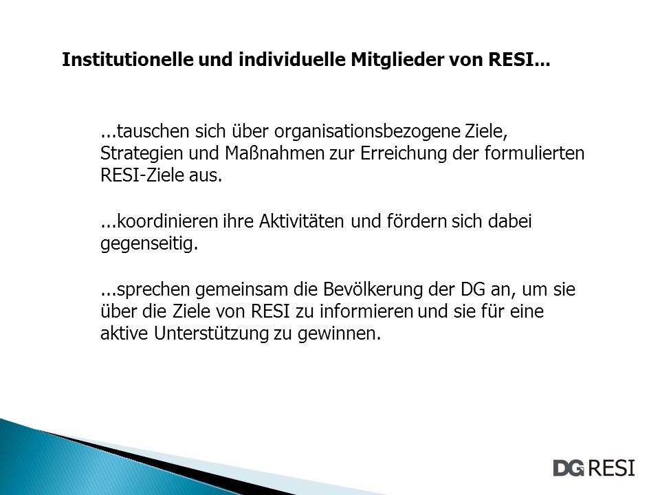 Institutionelle und individuelle Mitglieder von RESI......tauschen sich über organisationsbezogene Ziele, Strategien und Maßnahmen zur Erreichung der formulierten RESI-Ziele aus....koordinieren ihre Aktivitäten und fördern sich dabei gegenseitig....sprechen gemeinsam die Bevölkerung der DG an, um sie über die Ziele von RESI zu informieren und sie für eine aktive Unterstützung zu gewinnen.