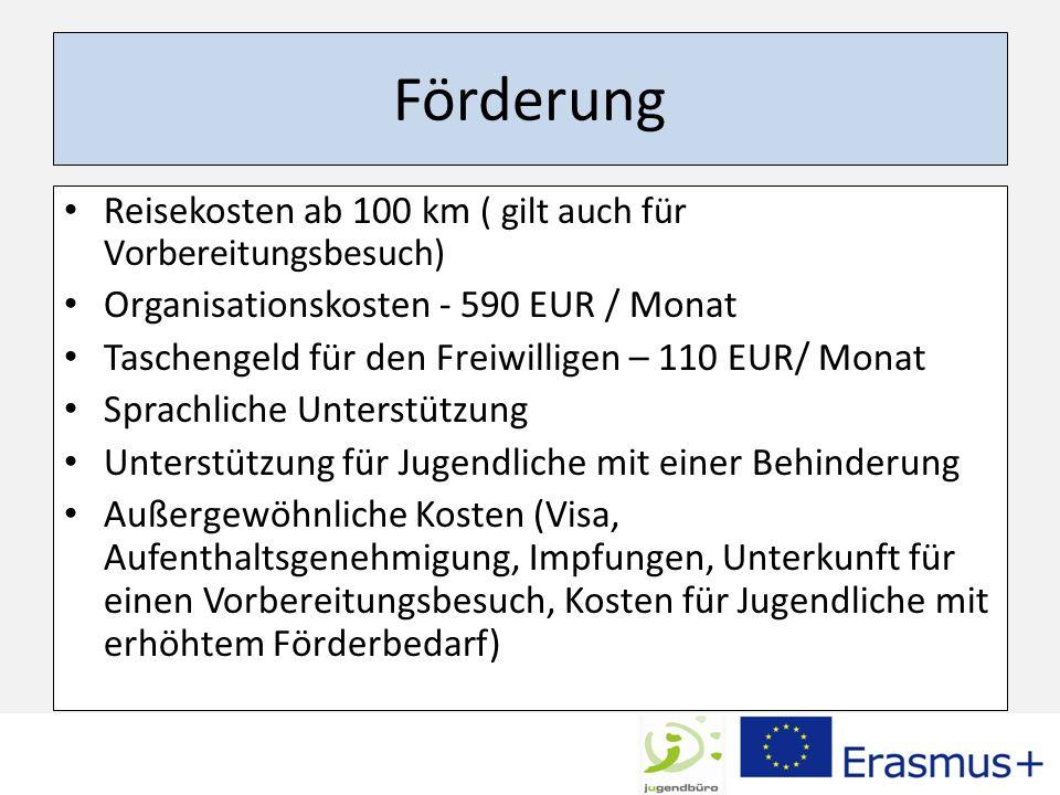 Förderung Reisekosten ab 100 km ( gilt auch für Vorbereitungsbesuch) Organisationskosten - 590 EUR / Monat Taschengeld für den Freiwilligen – 110 EUR/