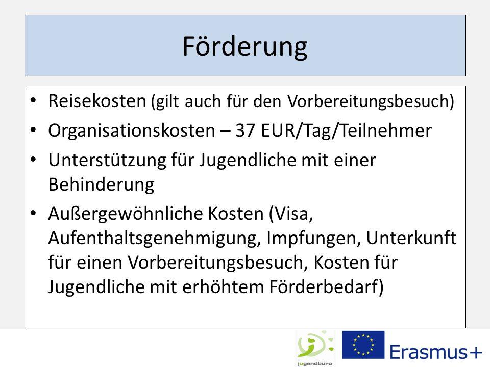 Förderung Reisekosten (gilt auch für den Vorbereitungsbesuch) Organisationskosten – 37 EUR/Tag/Teilnehmer Unterstützung für Jugendliche mit einer Behi