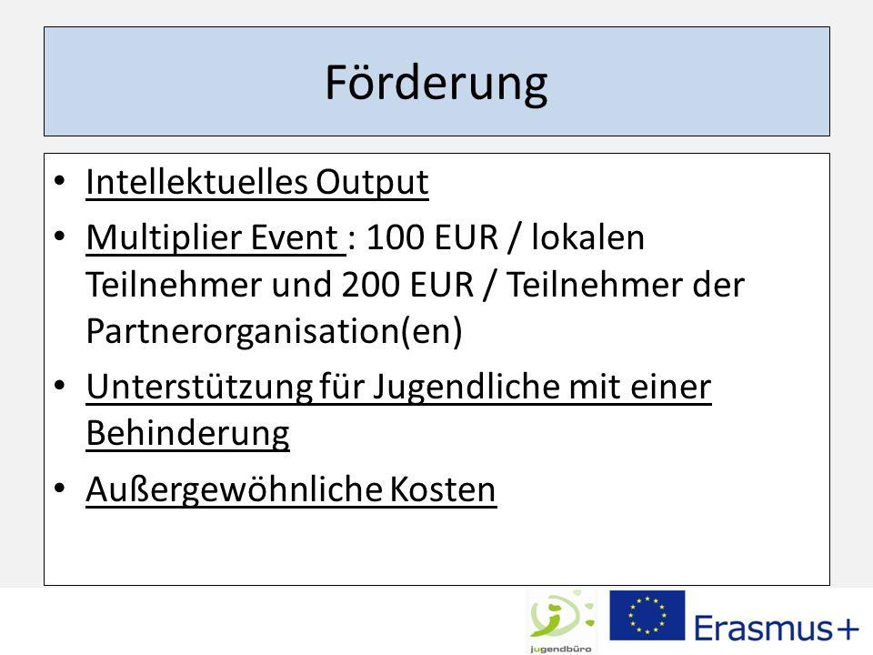 Förderung Intellektuelles Output Multiplier Event : 100 EUR / lokalen Teilnehmer und 200 EUR / Teilnehmer der Partnerorganisation(en) Unterstützung fü