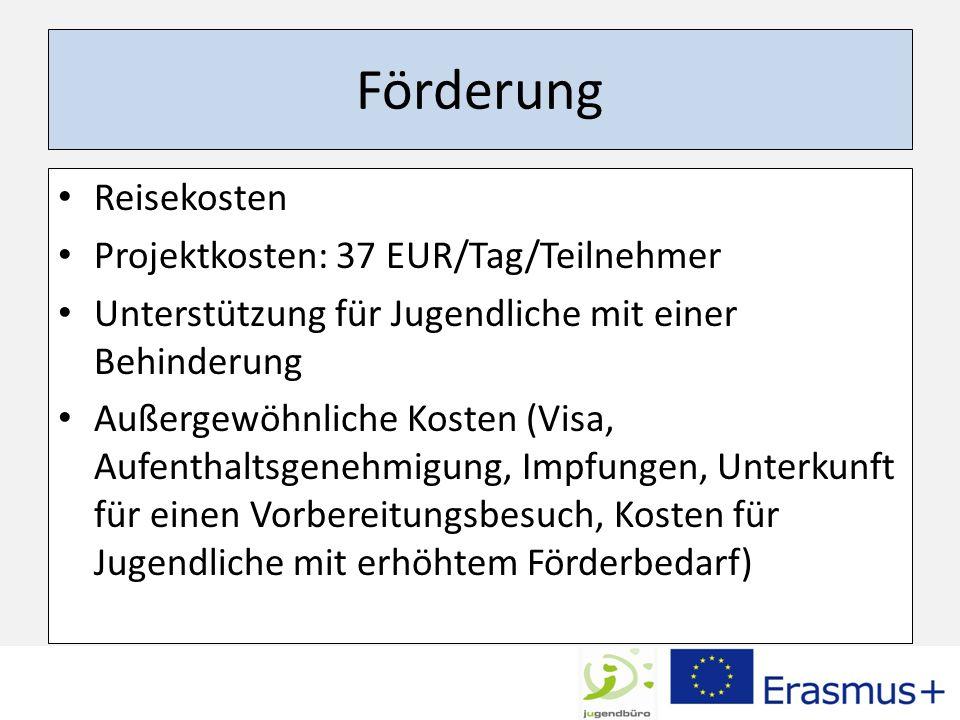 Förderung Reisekosten Projektkosten: 37 EUR/Tag/Teilnehmer Unterstützung für Jugendliche mit einer Behinderung Außergewöhnliche Kosten (Visa, Aufentha
