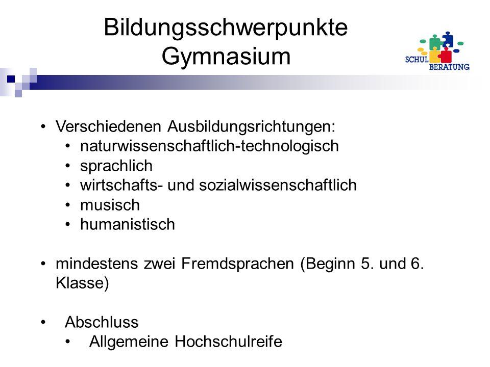 Bildungsschwerpunkte Gymnasium Verschiedenen Ausbildungsrichtungen: naturwissenschaftlich-technologisch sprachlich wirtschafts- und sozialwissenschaft