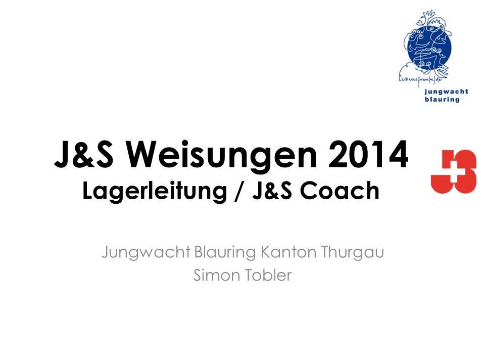 J&S Weisungen 2014 Lagerleitung / J&S Coach Jungwacht Blauring Kanton Thurgau Simon Tobler
