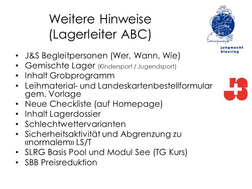 Weitere Hinweise (Lagerleiter ABC) J&S Begleitpersonen (Wer, Wann, Wie) Gemischte Lager (Kindersport / Jugendsport) Inhalt Grobprogramm Leihmaterial-