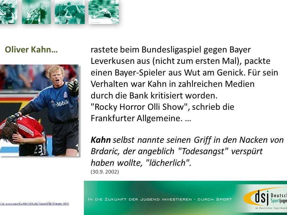 Oliver Kahn…rastete beim Bundesligaspiel gegen Bayer Leverkusen aus (nicht zum ersten Mal), packte einen Bayer-Spieler aus Wut am Genick. Für sein Ver