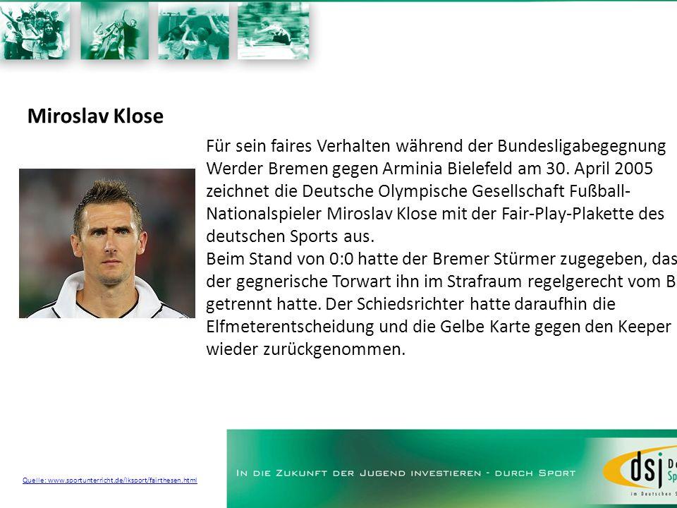 Miroslav Klose Für sein faires Verhalten während der Bundesligabegegnung Werder Bremen gegen Arminia Bielefeld am 30. April 2005 zeichnet die Deutsche
