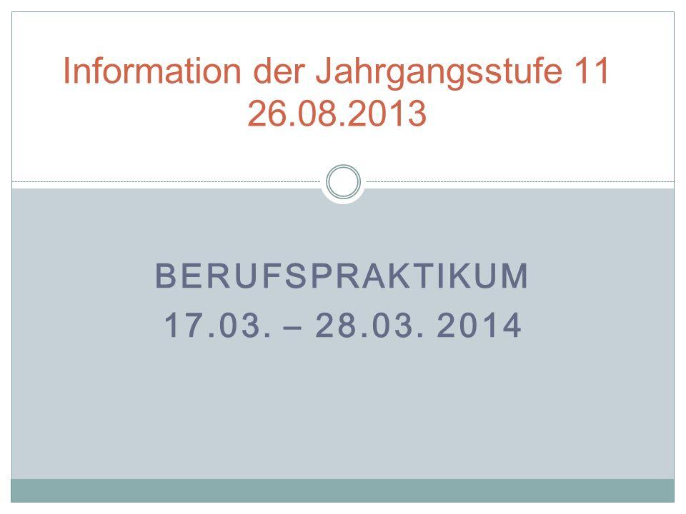BERUFSPRAKTIKUM 17.03. – 28.03. 2014 Information der Jahrgangsstufe 11 26.08.2013