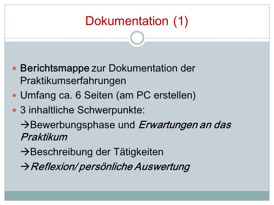 Dokumentation (1) Berichtsmappe zur Dokumentation der Praktikumserfahrungen Umfang ca. 6 Seiten (am PC erstellen) 3 inhaltliche Schwerpunkte: Bewerbun