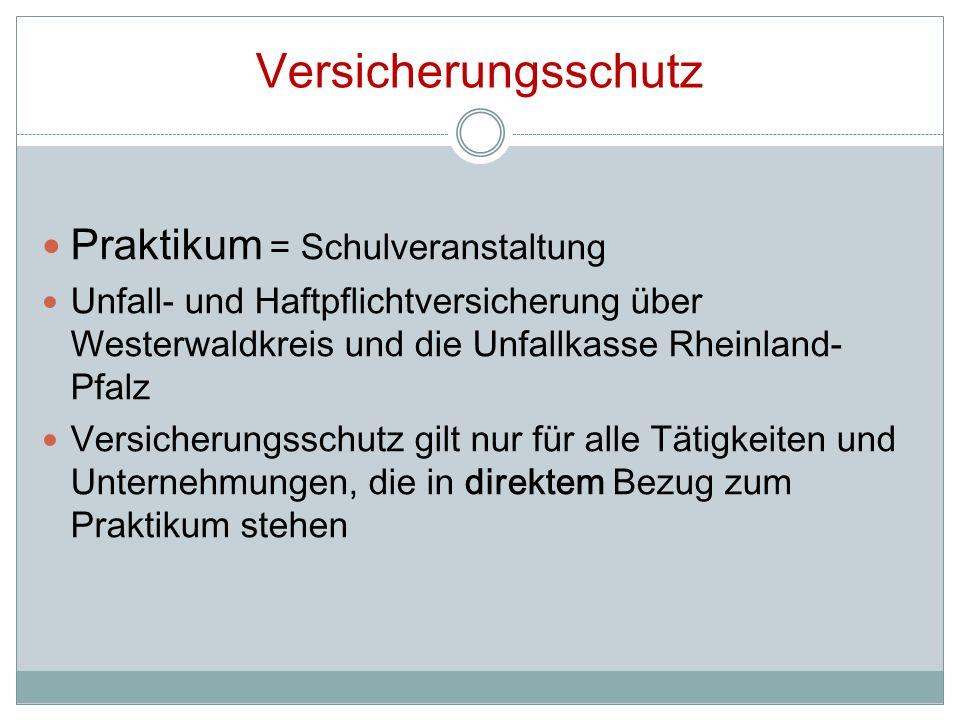 Versicherungsschutz Praktikum = Schulveranstaltung Unfall- und Haftpflichtversicherung über Westerwaldkreis und die Unfallkasse Rheinland- Pfalz Versi