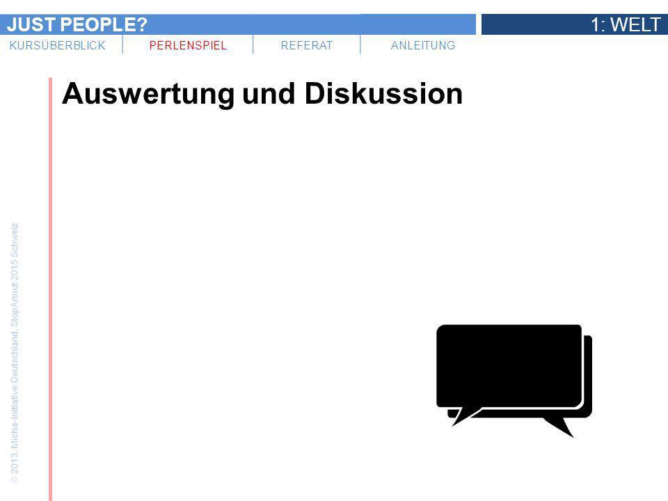 JUST PEOPLE?1: WELT KURSÜBERBLICKPERLENSPIELREFERATANLEITUNG Auswertung und Diskussion