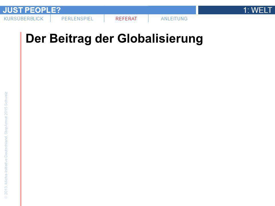 JUST PEOPLE?1: WELT KURSÜBERBLICKPERLENSPIELREFERATANLEITUNG Der Beitrag der Globalisierung