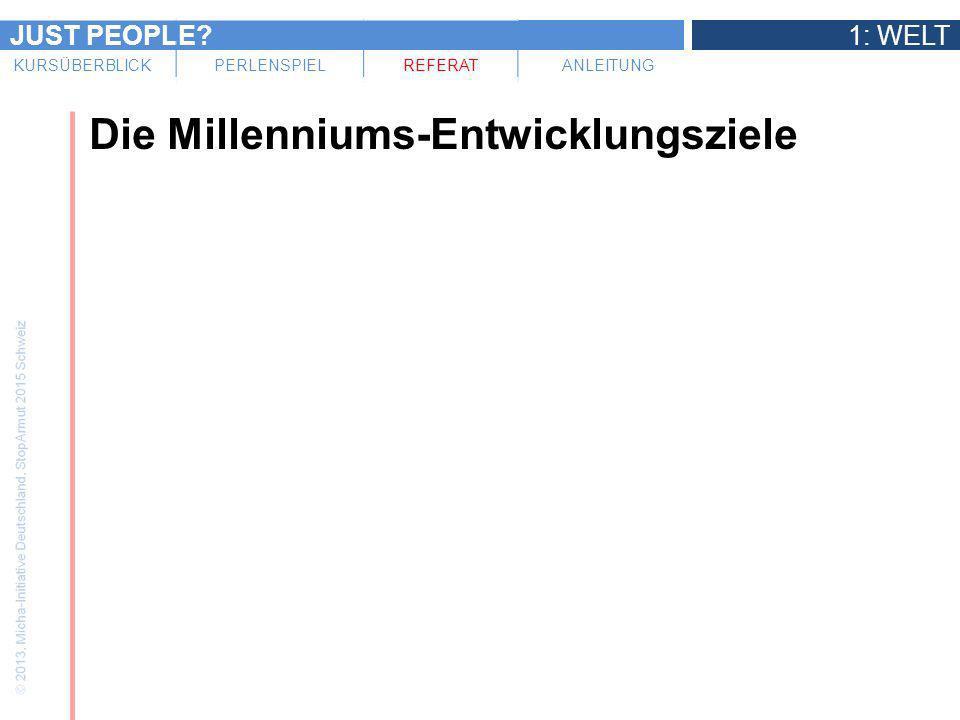 JUST PEOPLE?1: WELT KURSÜBERBLICKPERLENSPIELREFERATANLEITUNG Die Millenniums-Entwicklungsziele