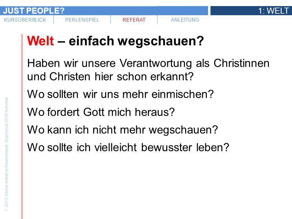 JUST PEOPLE?1: WELT KURSÜBERBLICKPERLENSPIELREFERATANLEITUNG Welt – einfach wegschauen? Haben wir unsere Verantwortung als Christinnen und Christen hi