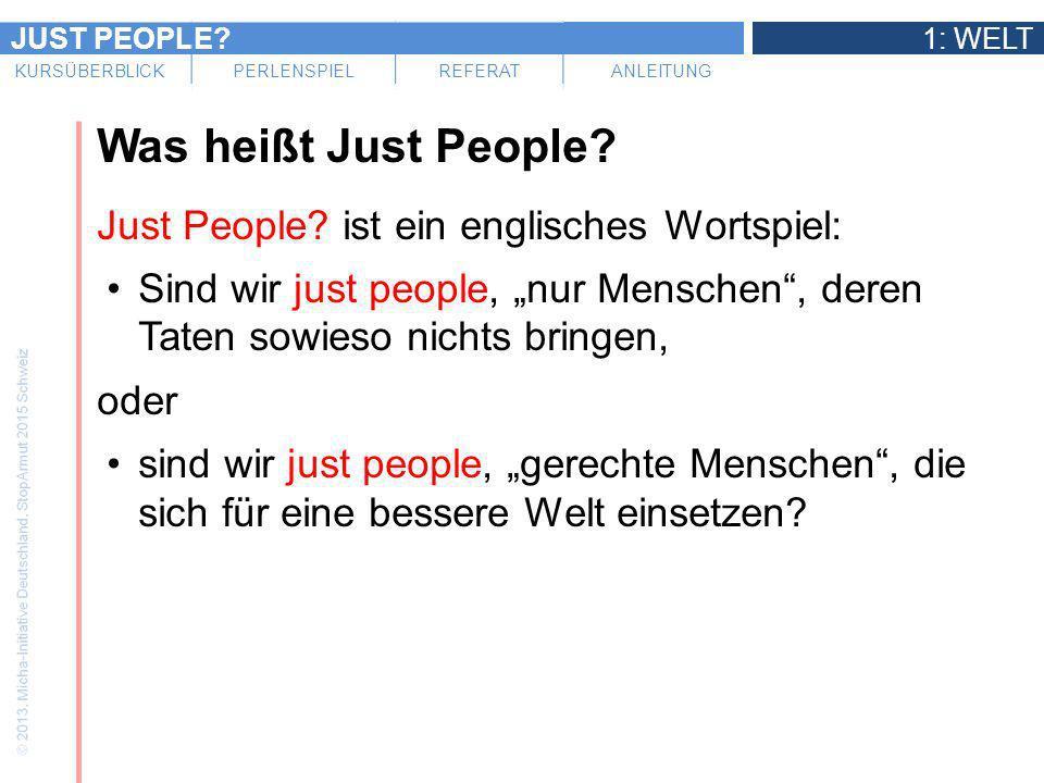 JUST PEOPLE?1: WELT KURSÜBERBLICKPERLENSPIELREFERATANLEITUNG Was heißt Just People? Just People? ist ein englisches Wortspiel: Sind wir just people, n