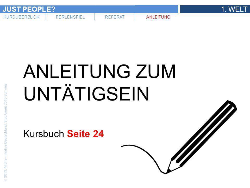 JUST PEOPLE?1: WELT KURSÜBERBLICKPERLENSPIELREFERATANLEITUNG ANLEITUNG ZUM UNTÄTIGSEIN Kursbuch Seite 24