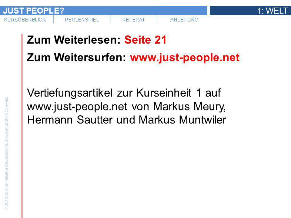 JUST PEOPLE?1: WELT KURSÜBERBLICKPERLENSPIELREFERATANLEITUNG Zum Weiterlesen: Seite 21 Zum Weitersurfen: www.just-people.net Vertiefungsartikel zur Ku