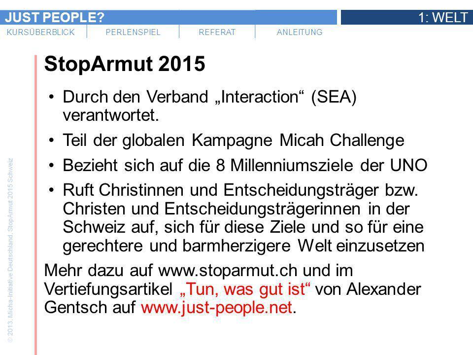 JUST PEOPLE?1: WELT KURSÜBERBLICKPERLENSPIELREFERATANLEITUNG StopArmut 2015 Durch den Verband Interaction (SEA) verantwortet. Teil der globalen Kampag