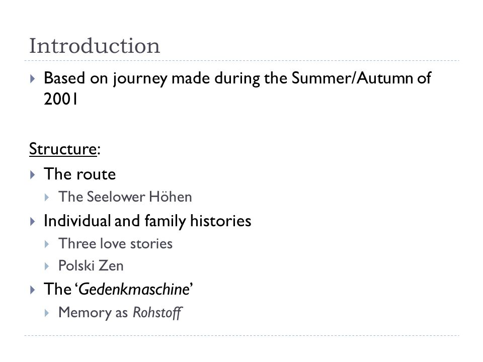 Introduction Based on journey made during the Summer/Autumn of 2001 Structure: The route The Seelower Höhen Individual and family histories Three love