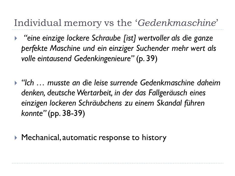 Individual memory vs the Gedenkmaschine eine einzige lockere Schraube [ist] wertvoller als die ganze perfekte Maschine und ein einziger Suchender mehr wert als volle eintausend Gedenkingenieure (p.