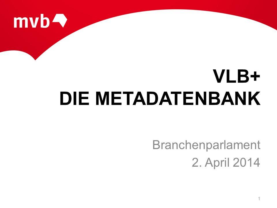 VLB+ DIE METADATENBANK Branchenparlament 2. April 2014 1
