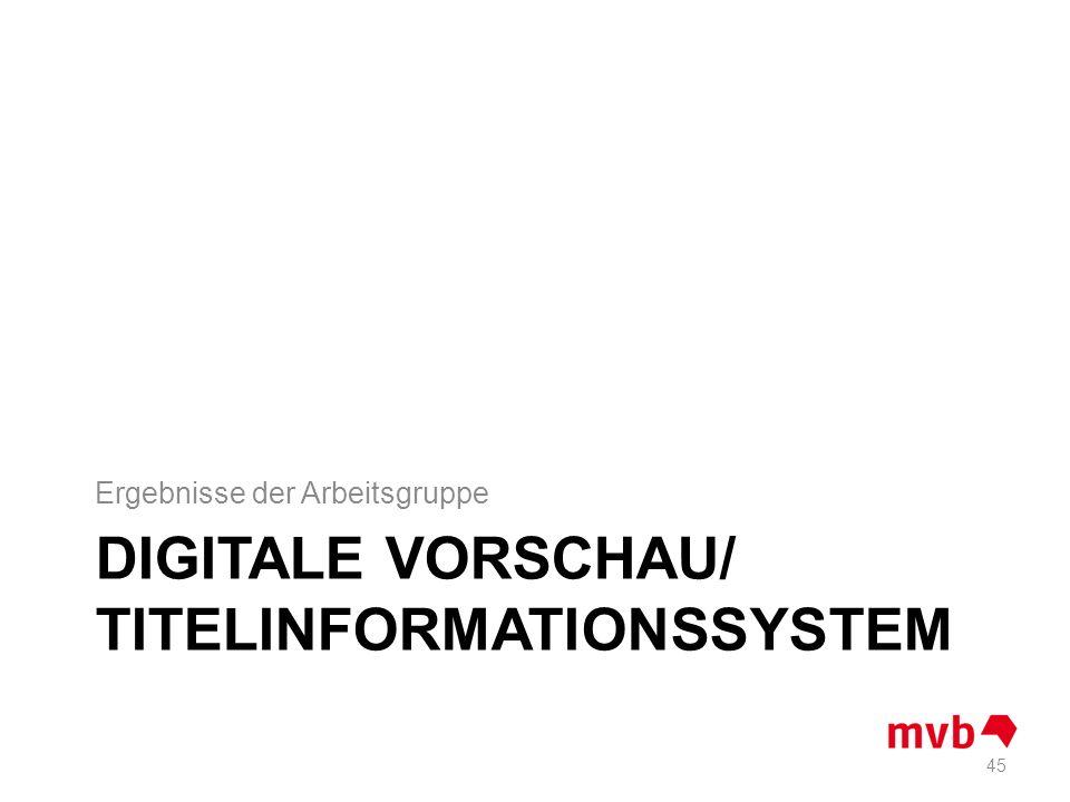 DIGITALE VORSCHAU/ TITELINFORMATIONSSYSTEM Ergebnisse der Arbeitsgruppe 45