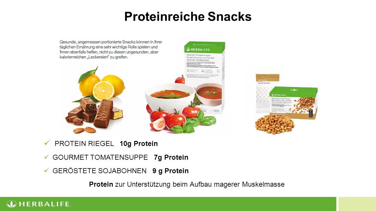 14 PROTEIN RIEGEL 10g Protein GOURMET TOMATENSUPPE 7g Protein GERÖSTETE SOJABOHNEN 9 g Protein Protein zur Unterstützung beim Aufbau magerer Muskelmasse Proteinreiche Snacks