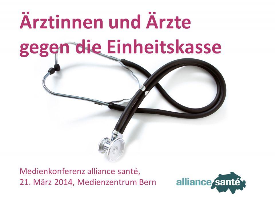 alliance santé 21. März 2014 Folie 1 Ärztinnen und Ärzte gegen die Einheitskasse Medienkonferenz alliance santé, 21. März 2014, Medienzentrum Bern
