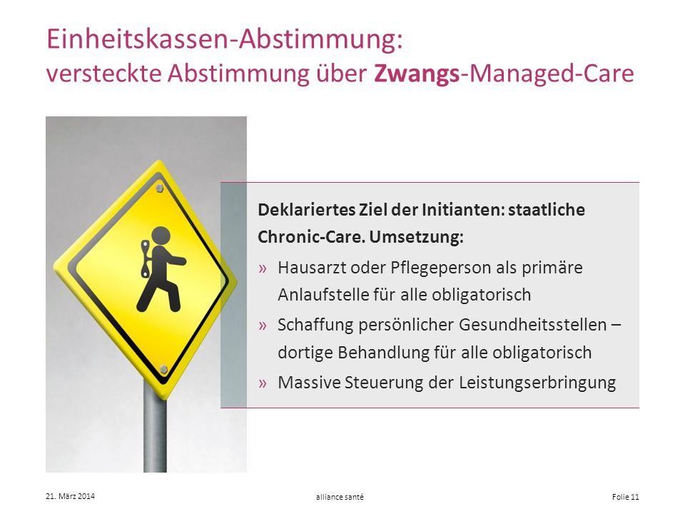 alliance santé 21. März 2014 Folie 11 Deklariertes Ziel der Initianten: staatliche Chronic-Care. Umsetzung: »Hausarzt oder Pflegeperson als primäre An
