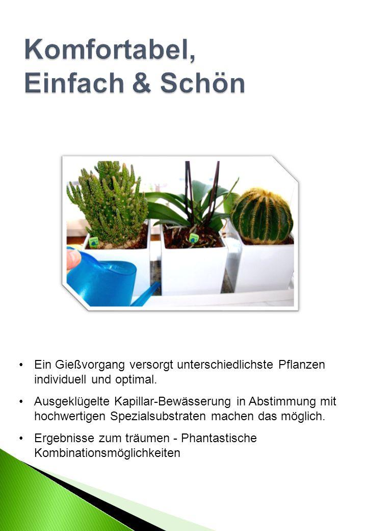 Ein Gießvorgang versorgt unterschiedlichste Pflanzen individuell und optimal. Ausgeklügelte Kapillar-Bewässerung in Abstimmung mit hochwertigen Spezia